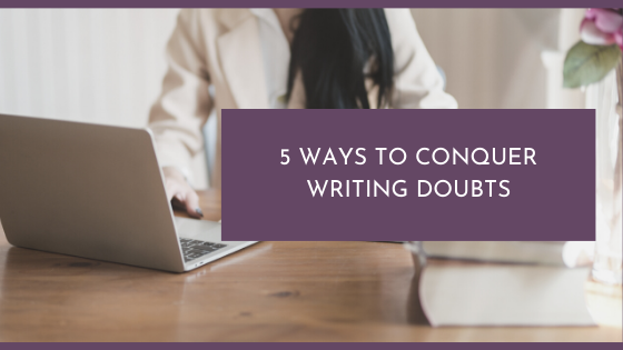 5 Ways to Conquer Writing Doubts